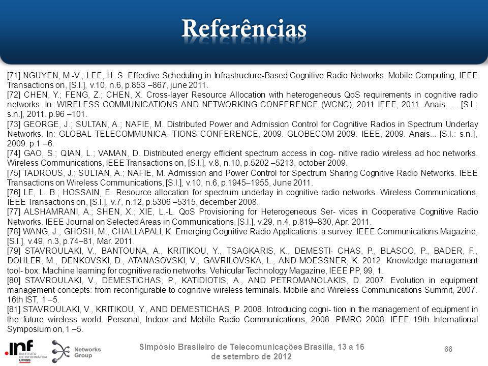 Simpósio Brasileiro de Telecomunicações Brasília, 13 a 16 de setembro de 2012 66 [71] NGUYEN, M.-V.; LEE, H. S. Effective Scheduling in Infrastructure