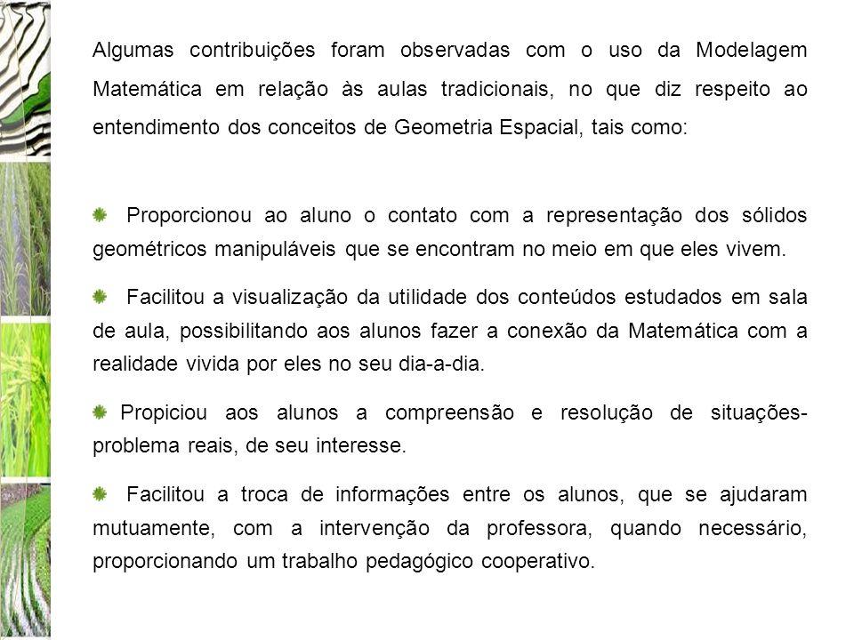 Algumas contribuições foram observadas com o uso da Modelagem Matemática em relação às aulas tradicionais, no que diz respeito ao entendimento dos con
