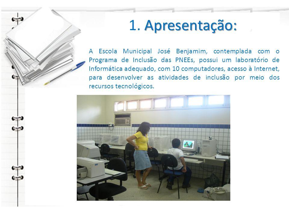 1. A AA Apresentação: A Escola Municipal José Benjamim, contemplada com o Programa de Inclusão das PNEEs, possui um laboratório de Informática adequad