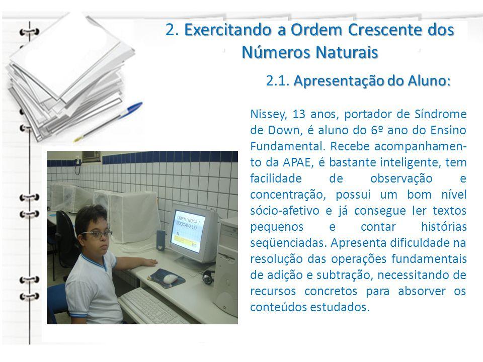 Exercitando a Ordem Crescente dos Números Naturais 2. Exercitando a Ordem Crescente dos Números Naturais Apresentação do Aluno: 2.1. Apresentação do A