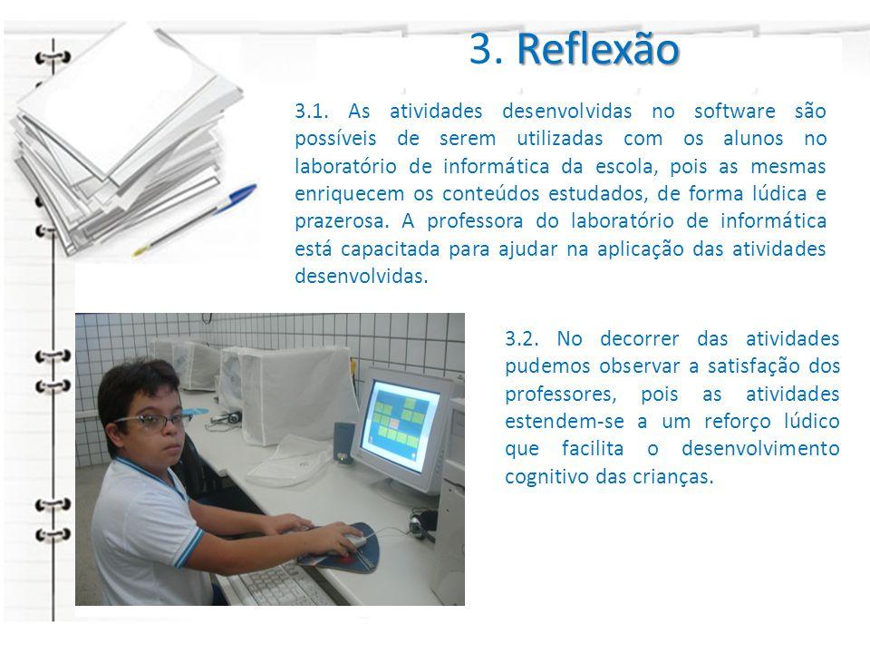 3.1. As atividades desenvolvidas no software são possíveis de serem utilizadas com os alunos no laboratório de informática da escola, pois as mesmas e