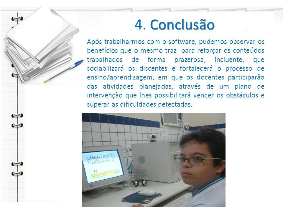 Conclusão 4. Conclusão Após trabalharmos com o software, pudemos observar os benefícios que o mesmo traz para reforçar os conteúdos trabalhados de for