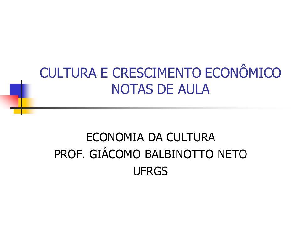 CULTURA E CRESCIMENTO ECONÔMICO NOTAS DE AULA ECONOMIA DA CULTURA PROF.