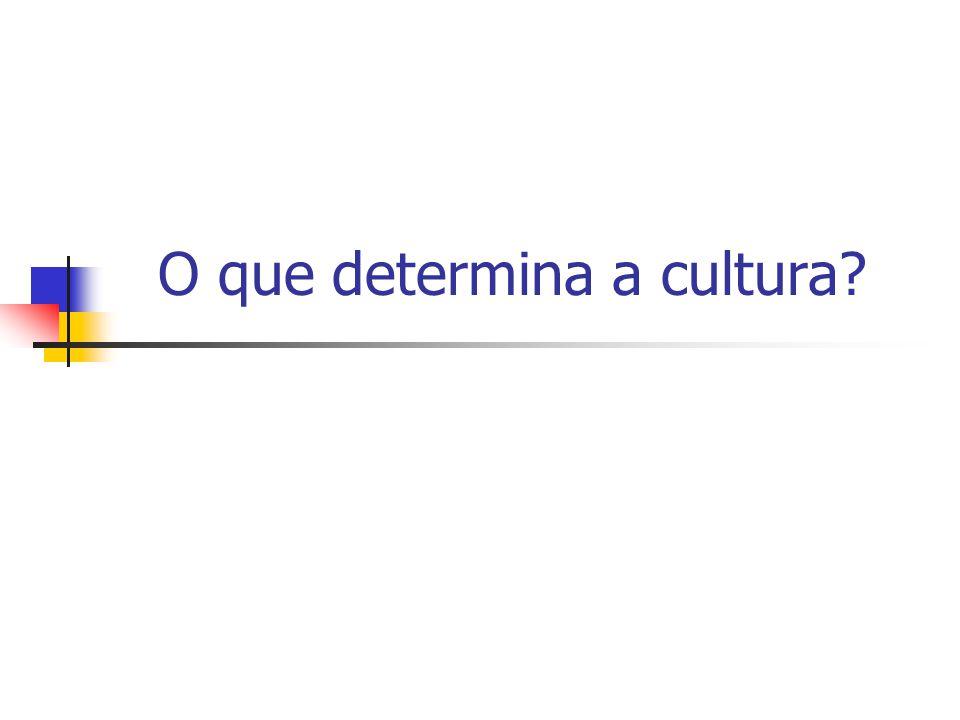 O que determina a cultura?