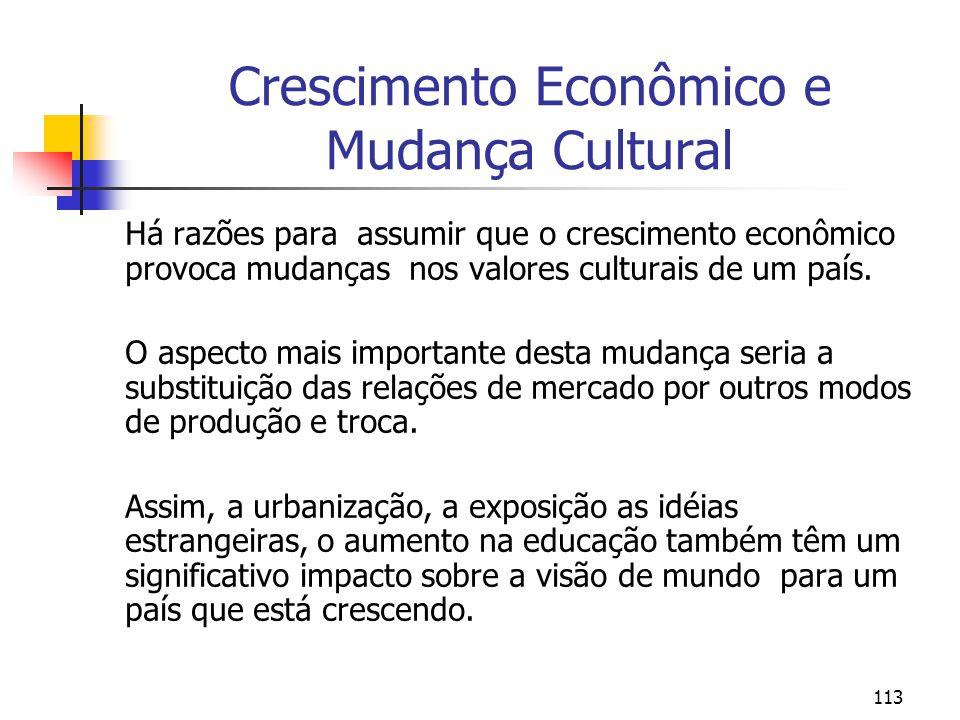 113 Crescimento Econômico e Mudança Cultural Há razões para assumir que o crescimento econômico provoca mudanças nos valores culturais de um país. O a