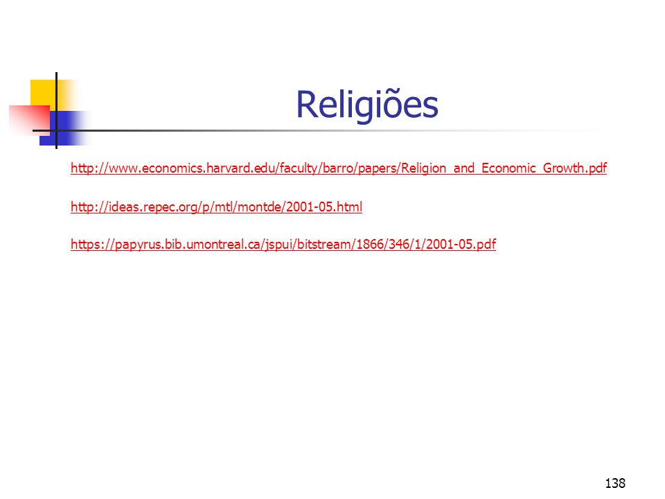 138 Religiões http://www.economics.harvard.edu/faculty/barro/papers/Religion_and_Economic_Growth.pdf http://ideas.repec.org/p/mtl/montde/2001-05.html