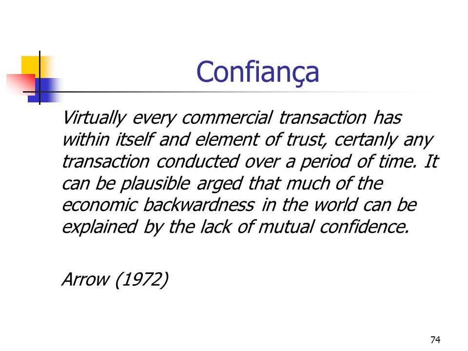 74 Confiança Virtually every commercial transaction has within itself and element of trust, certanly any transaction conducted over a period of time.
