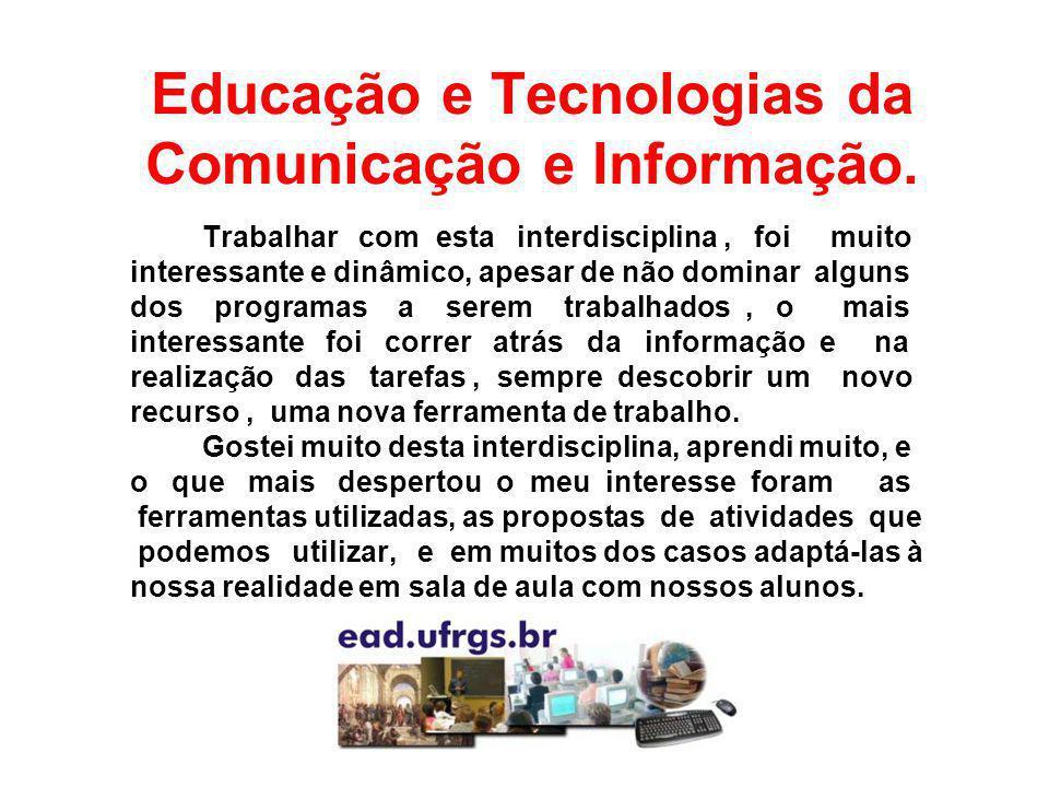 Educação e Tecnologias da Comunicação e Informação. Trabalhar com esta interdisciplina, foi muito interessante e dinâmico, apesar de não dominar algun