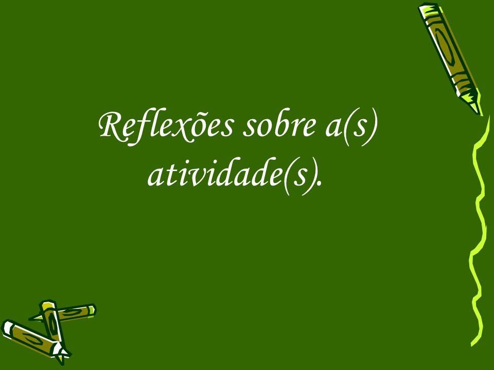 Reflexões sobre a(s) atividade(s).