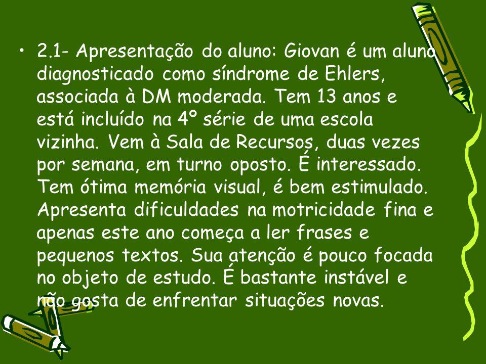 2.1- Apresentação do aluno: Giovan é um aluno diagnosticado como síndrome de Ehlers, associada à DM moderada.