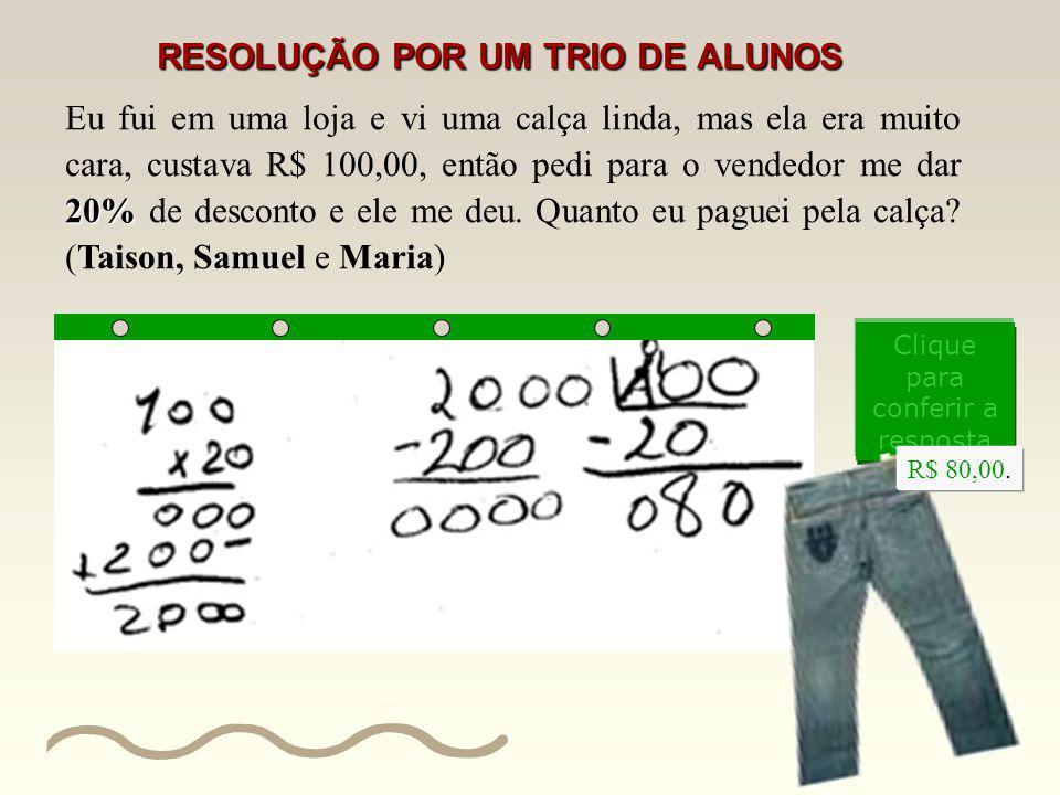 20% Eu fui em uma loja e vi uma calça linda, mas ela era muito cara, custava R$ 100,00, então pedi para o vendedor me dar 20% de desconto e ele me deu