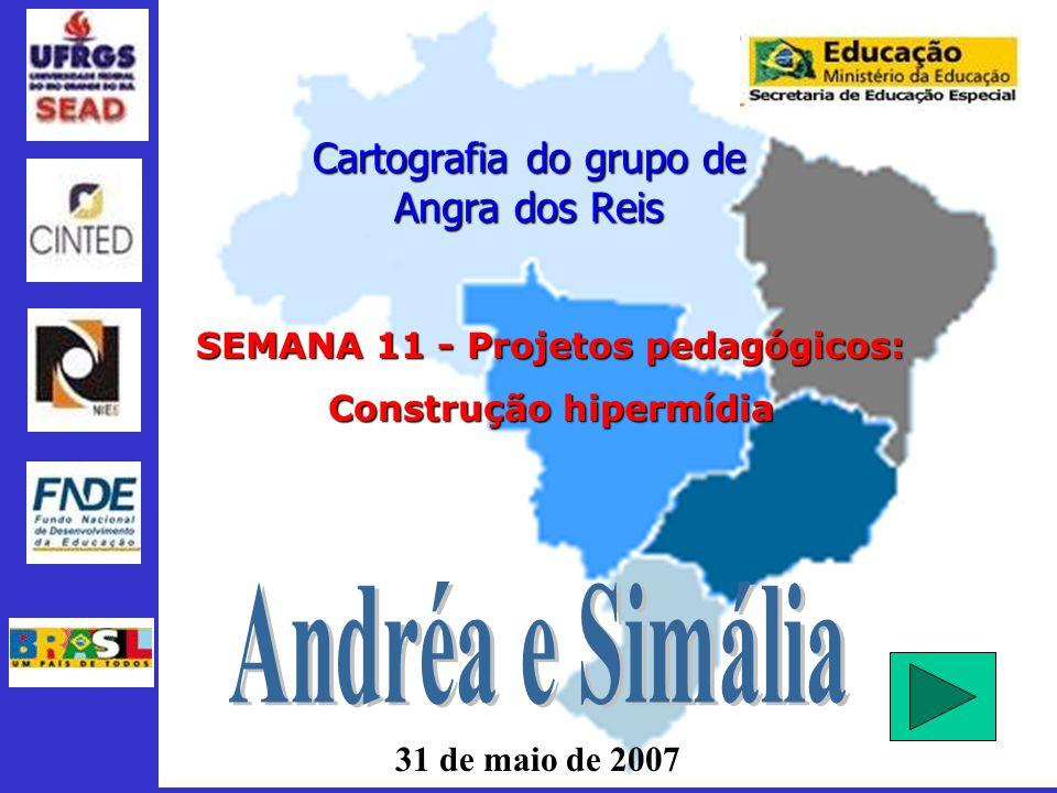31 de maio de 2007 Cartografia do grupo de Angra dos Reis SEMANA 11 - Projetos pedagógicos: Construção hipermídia
