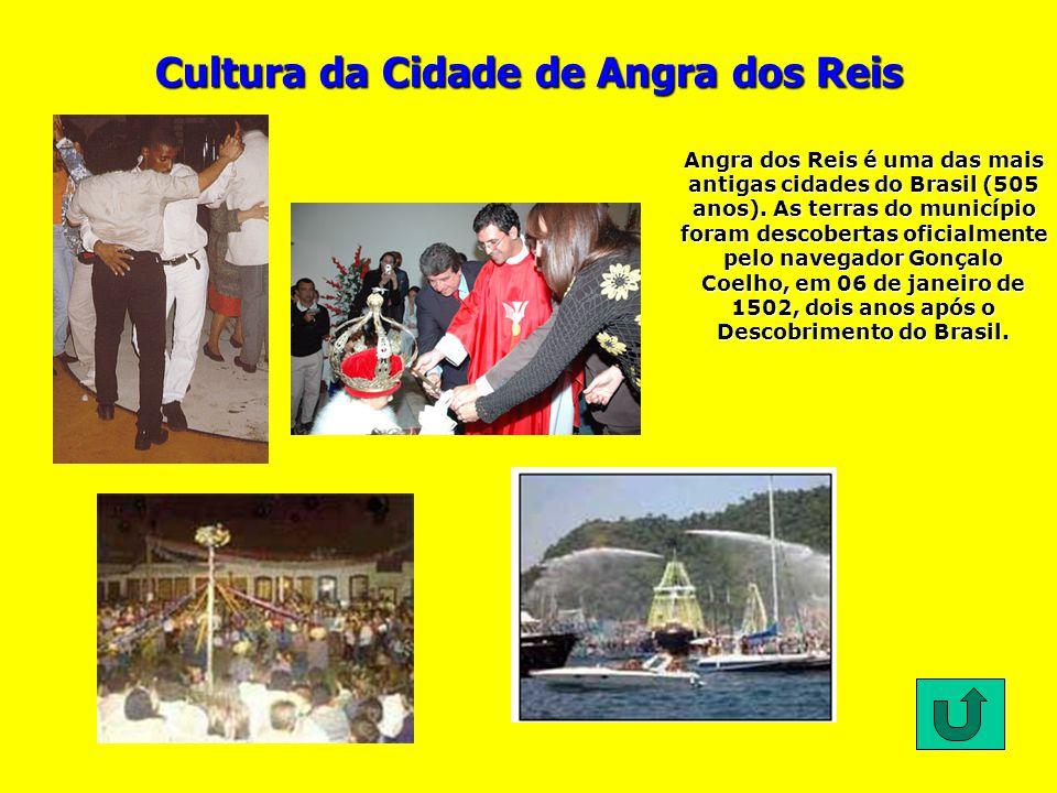 Cultura da Cidade de Angra dos Reis Angra dos Reis é uma das mais antigas cidades do Brasil (505 anos). As terras do município foram descobertas ofici