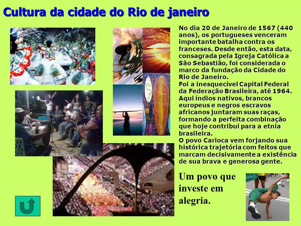 Cultura da cidade do Rio de janeiro Um povo que investe em alegria. No dia 20 de Janeiro de 1567 (440 anos), os portugueses venceram importante batalh