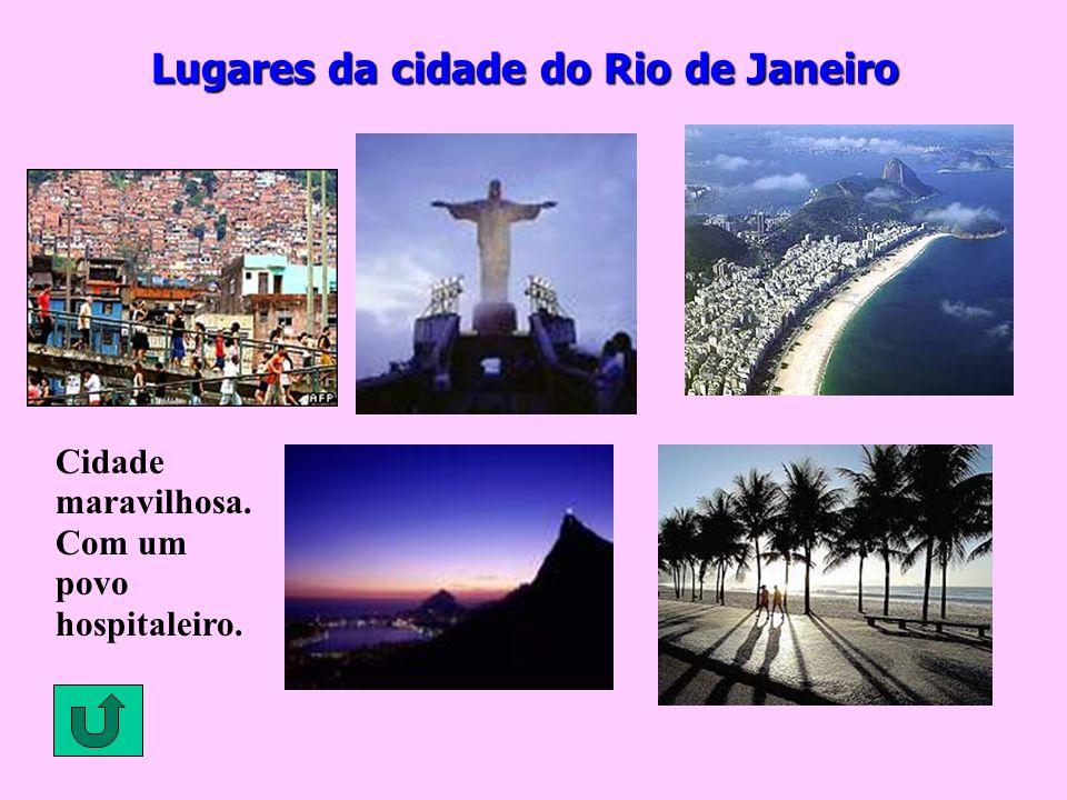 Lugares da cidade do Rio de Janeiro Cidade maravilhosa. Com um povo hospitaleiro.