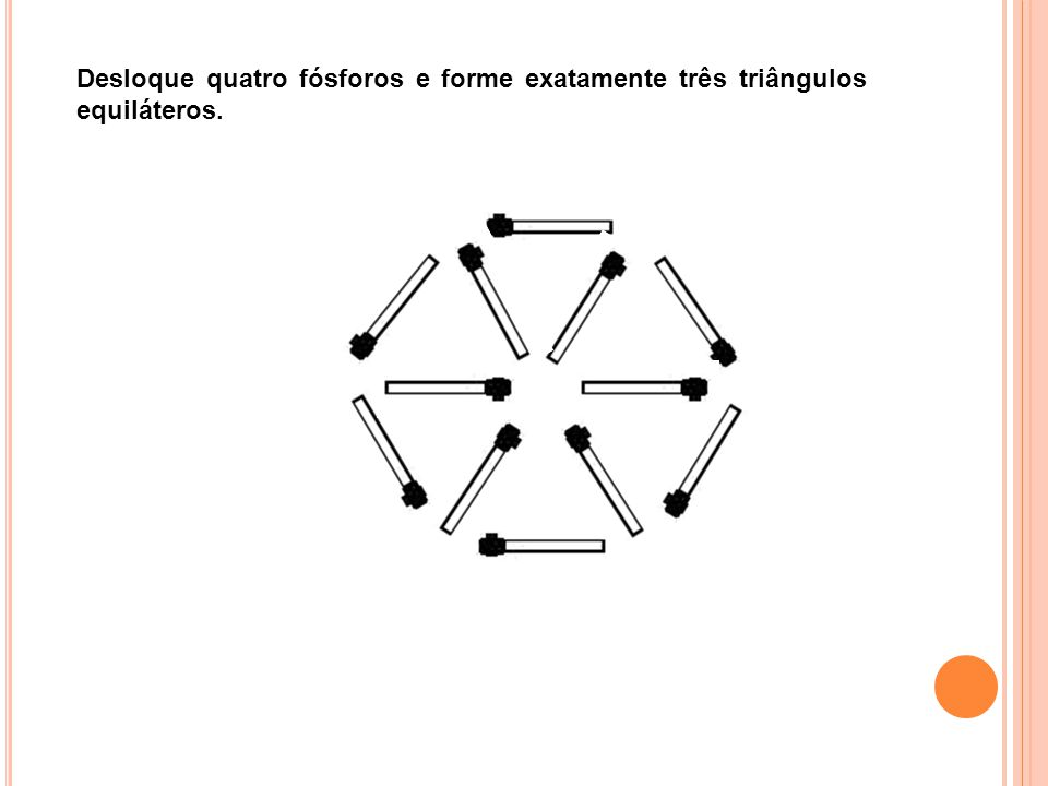 Desloque quatro fósforos e forme exatamente três triângulos equiláteros.