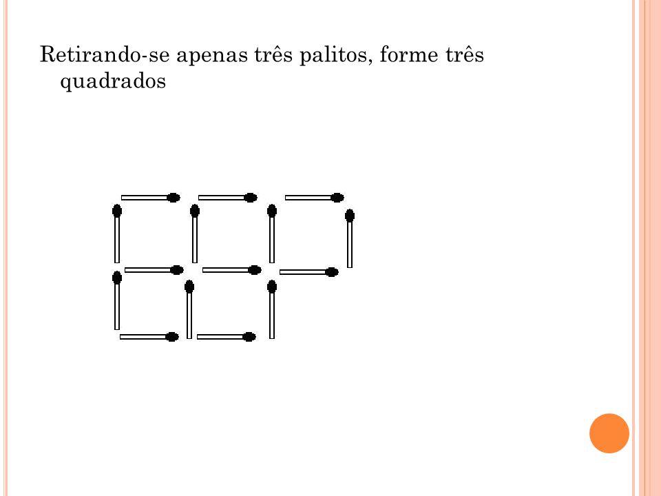 Retirando-se apenas três palitos, forme três quadrados