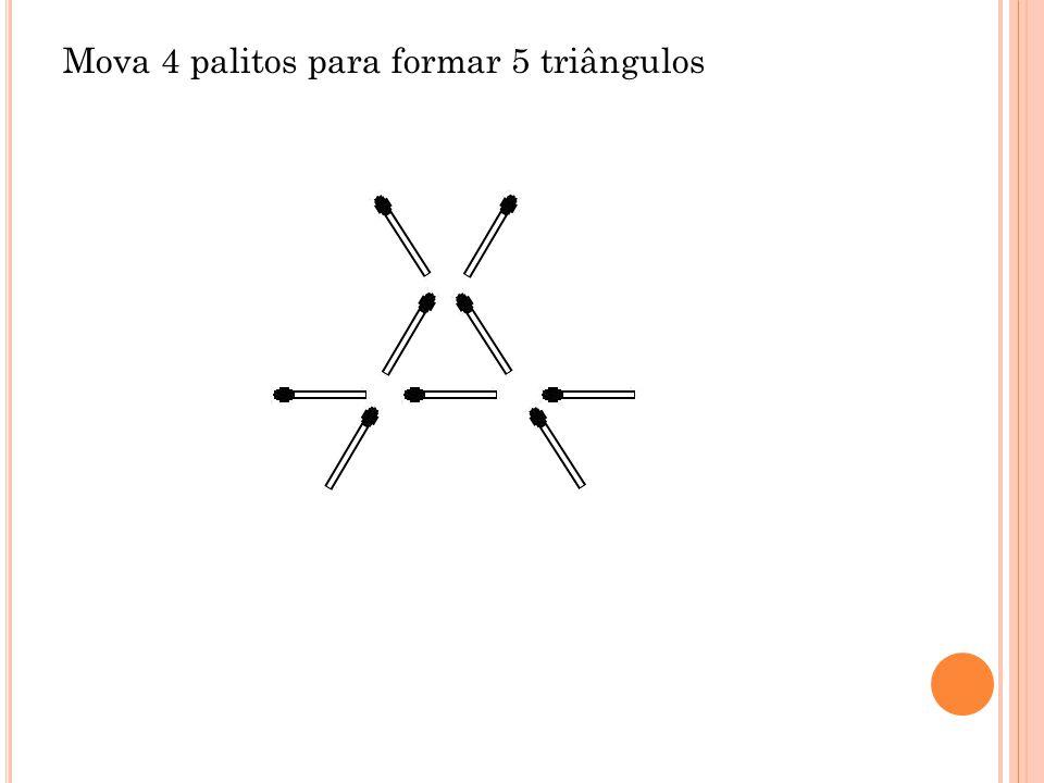 Mova 4 palitos para formar 5 triângulos