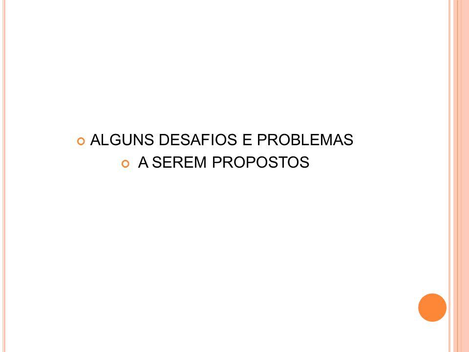 ALGUNS DESAFIOS E PROBLEMAS A SEREM PROPOSTOS