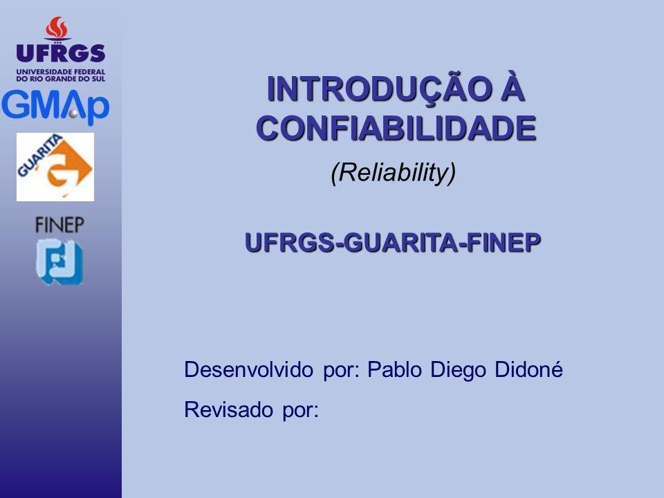 INTRODUÇÃO À CONFIABILIDADE UFRGS-GUARITA-FINEP Desenvolvido por: Pablo Diego Didoné Revisado por: (Reliability)