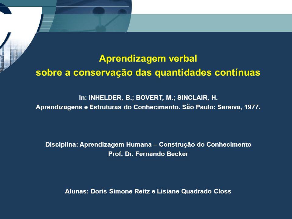 Aprendizagem verbal sobre a conservação das quantidades contínuas In: INHELDER, B.; BOVERT, M.; SINCLAIR, H.