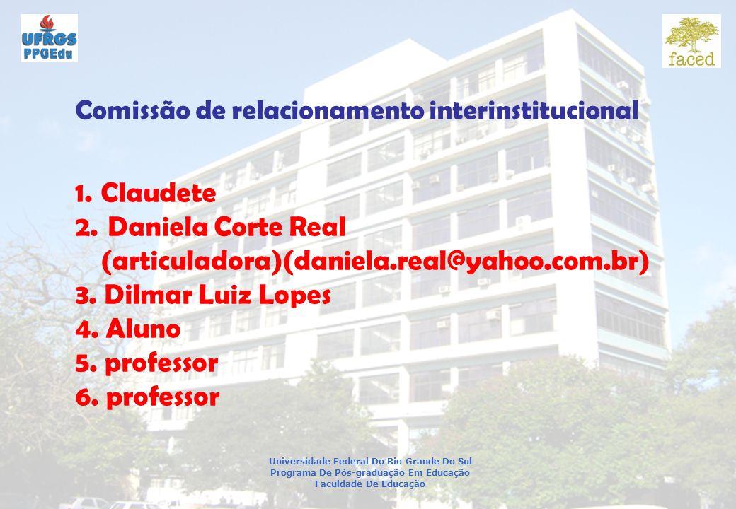 Universidade Federal Do Rio Grande Do Sul Programa De Pós-graduação Em Educação Faculdade De Educação Comissão de relacionamento interinstitucional 1.Claudete 2.