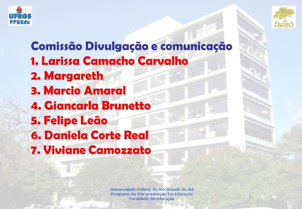 Universidade Federal Do Rio Grande Do Sul Programa De Pós-graduação Em Educação Faculdade De Educação Comissão Divulgação e comunicação 1.