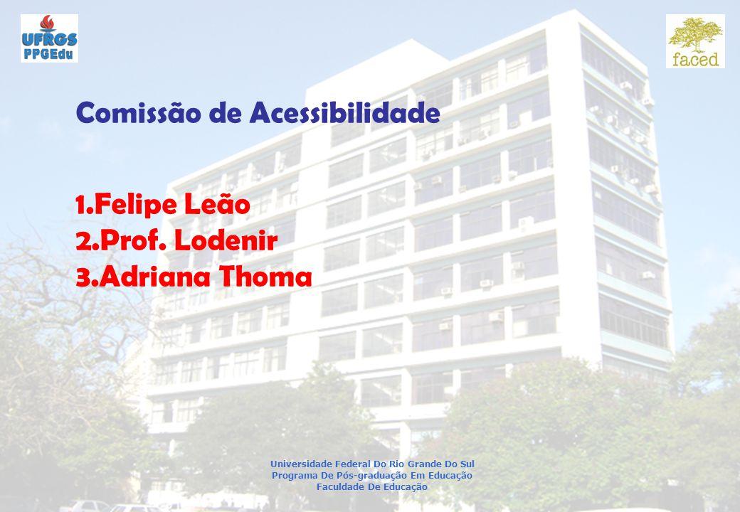 Universidade Federal Do Rio Grande Do Sul Programa De Pós-graduação Em Educação Faculdade De Educação Comissão de Acessibilidade 1.Felipe Leão 2.Prof.