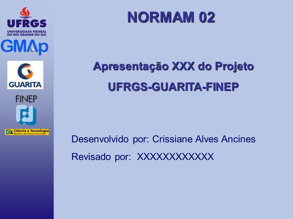 NORMAM 02 Apresentação XXX do Projeto UFRGS-GUARITA-FINEP Desenvolvido por: Crissiane Alves Ancines Revisado por: XXXXXXXXXXXX