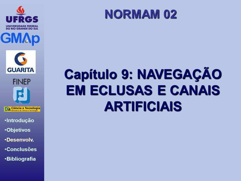 NORMAM 02 Introdução Objetivos Desenvolv. Conclusões Bibliografia Capítulo 9: NAVEGAÇÃO EM ECLUSAS E CANAIS ARTIFICIAIS