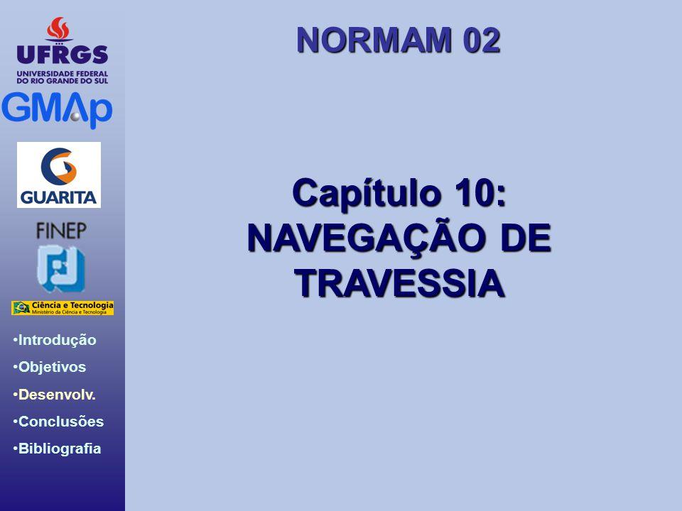 NORMAM 02 Introdução Objetivos Desenvolv. Conclusões Bibliografia Capítulo 10: NAVEGAÇÃO DE TRAVESSIA