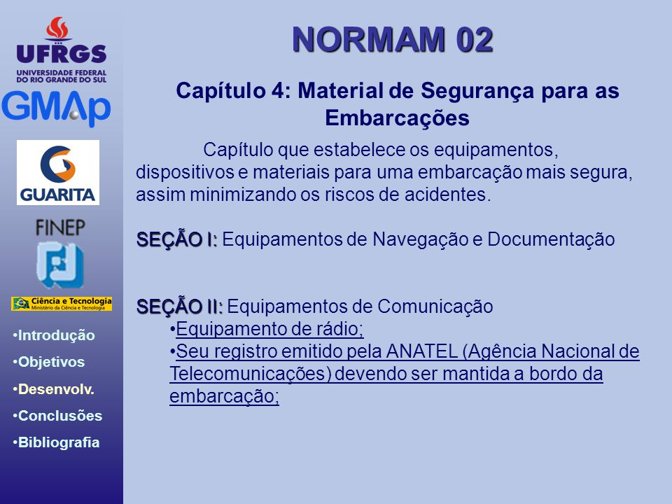 NORMAM 02 Introdução Objetivos Desenvolv. Conclusões Bibliografia Capítulo 4: Material de Segurança para as Embarcações Capítulo que estabelece os equ