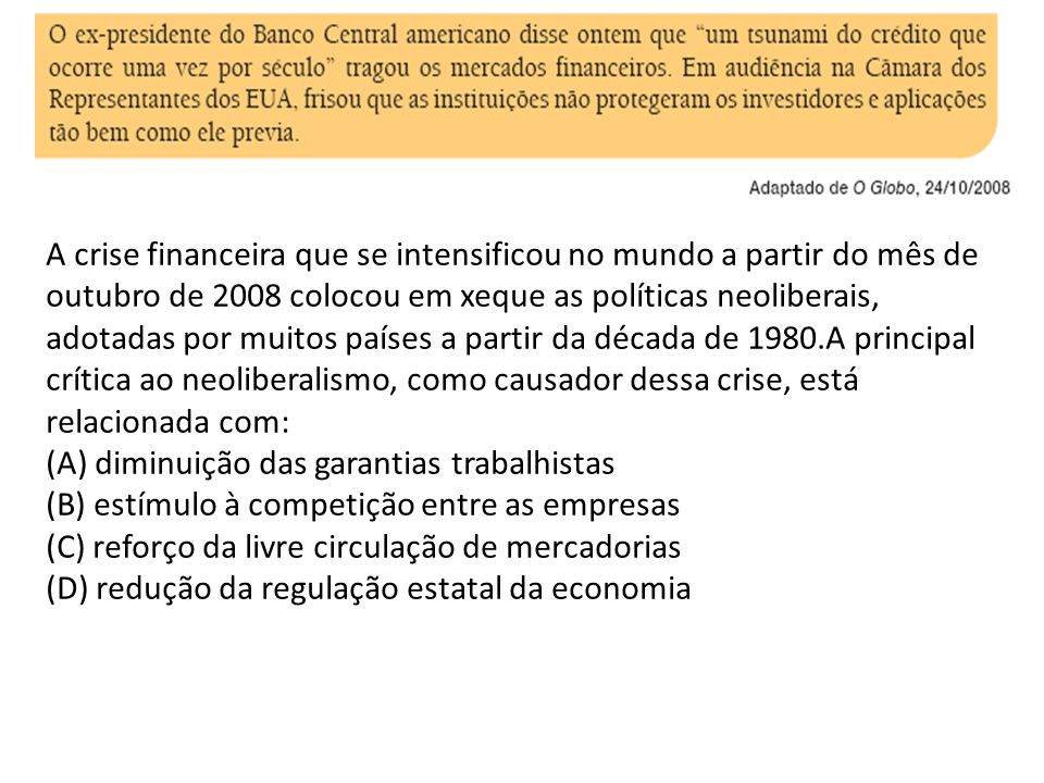 A crise financeira que se intensificou no mundo a partir do mês de outubro de 2008 colocou em xeque as políticas neoliberais, adotadas por muitos país