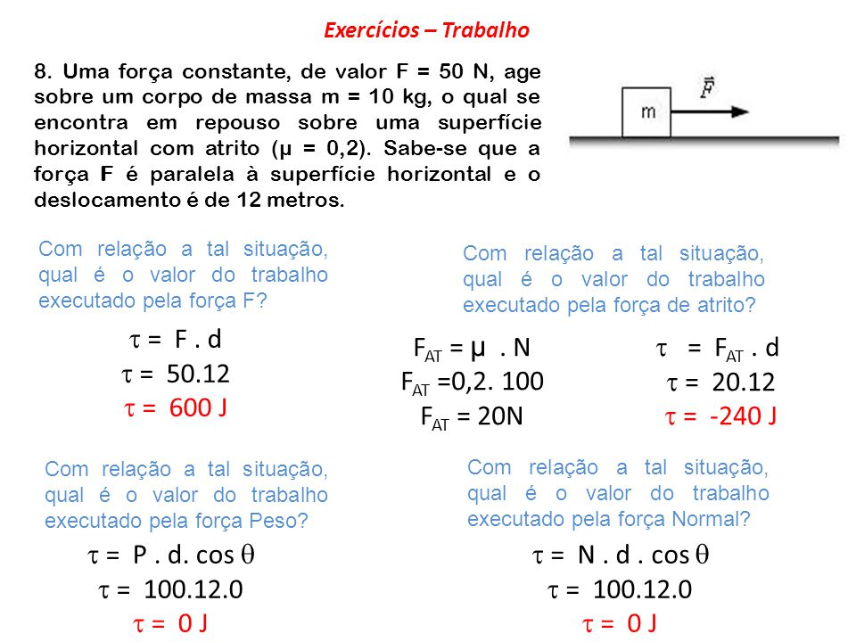 8. Uma força constante, de valor F = 50 N, age sobre um corpo de massa m = 10 kg, o qual se encontra em repouso sobre uma superfície horizontal com at