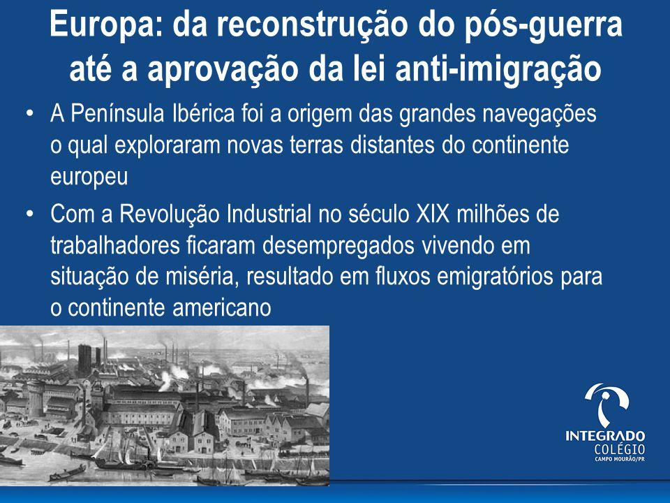 Europa: da reconstrução do pós-guerra até a aprovação da lei anti-imigração A Península Ibérica foi a origem das grandes navegações o qual exploraram