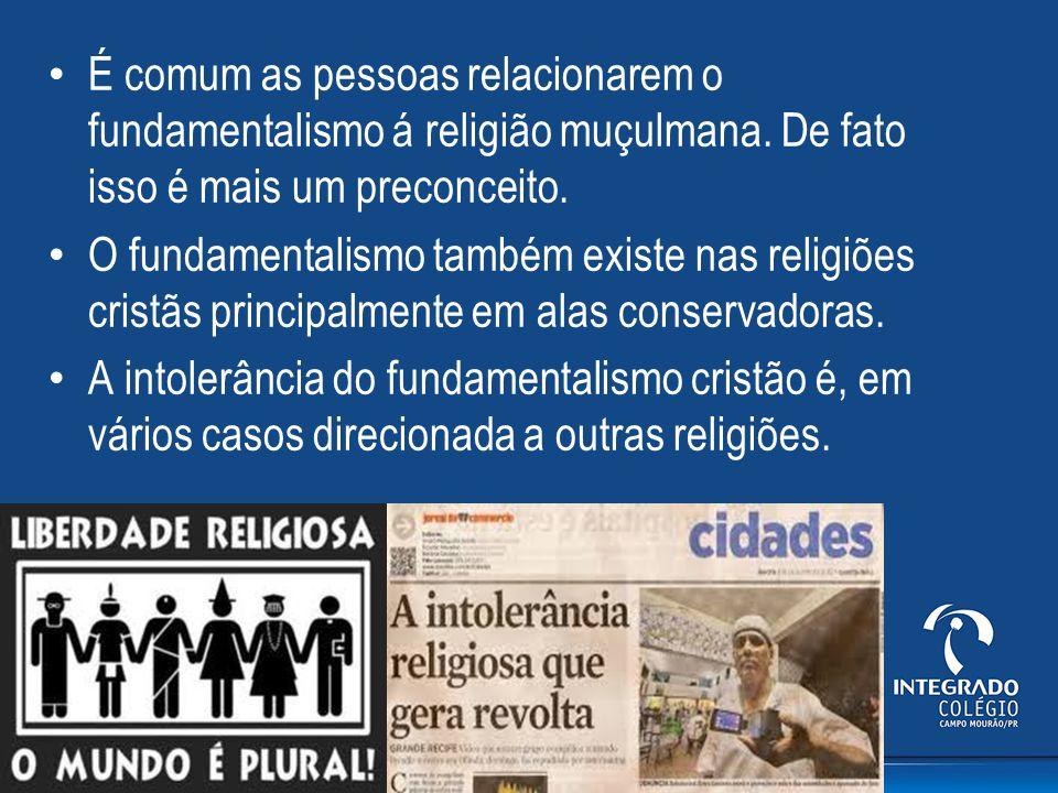 É comum as pessoas relacionarem o fundamentalismo á religião muçulmana. De fato isso é mais um preconceito. O fundamentalismo também existe nas religi