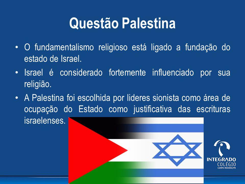 Questão Palestina O fundamentalismo religioso está ligado a fundação do estado de Israel. Israel é considerado fortemente influenciado por sua religiã