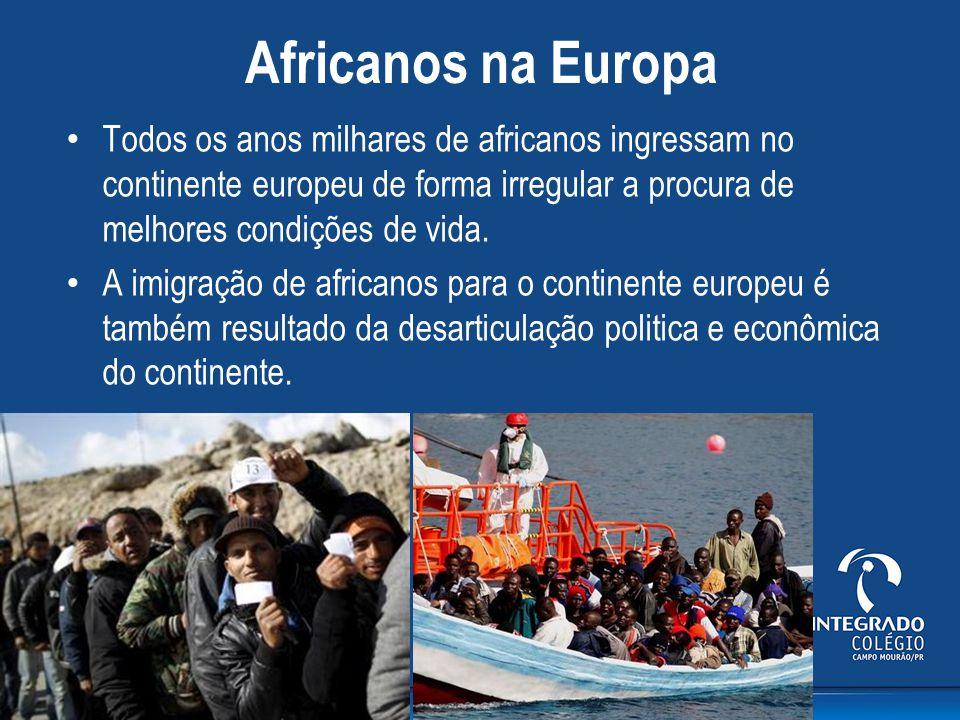 Africanos na Europa Todos os anos milhares de africanos ingressam no continente europeu de forma irregular a procura de melhores condições de vida. A