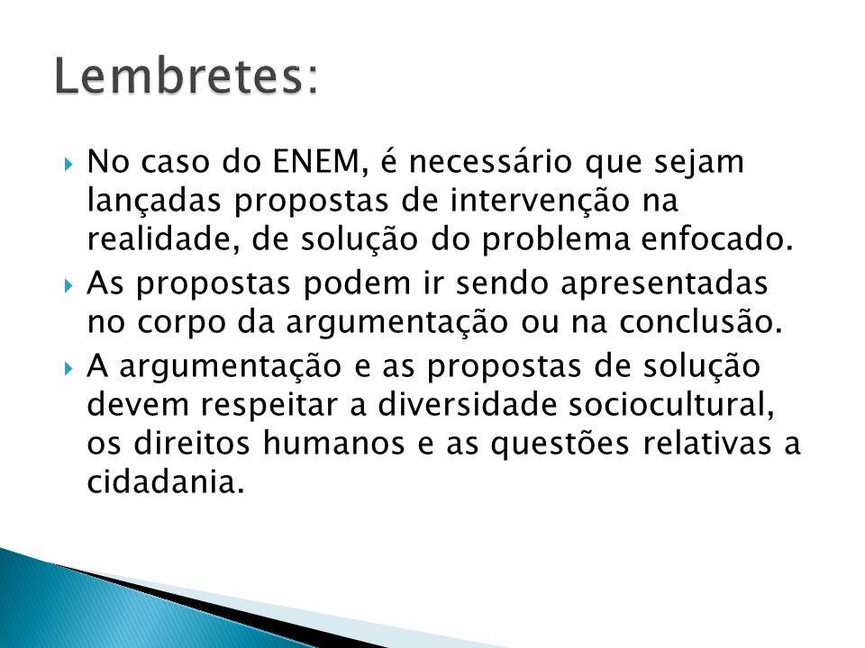 No caso do ENEM, é necessário que sejam lançadas propostas de intervenção na realidade, de solução do problema enfocado. As propostas podem ir sendo a