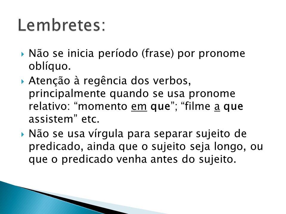 Não se inicia período (frase) por pronome oblíquo. Atenção à regência dos verbos, principalmente quando se usa pronome relativo: momento em que; filme