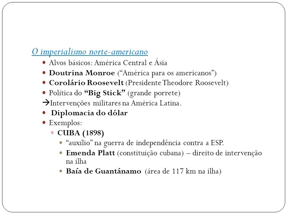 PANAMÁ (1903): Estímulo ao movimento separatista em relação à Colômbia.