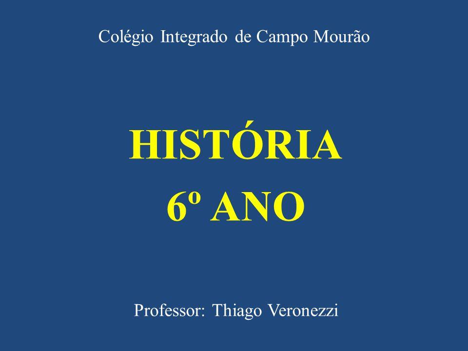 Colégio Integrado de Campo Mourão HISTÓRIA 6º ANO Professor: Thiago Veronezzi