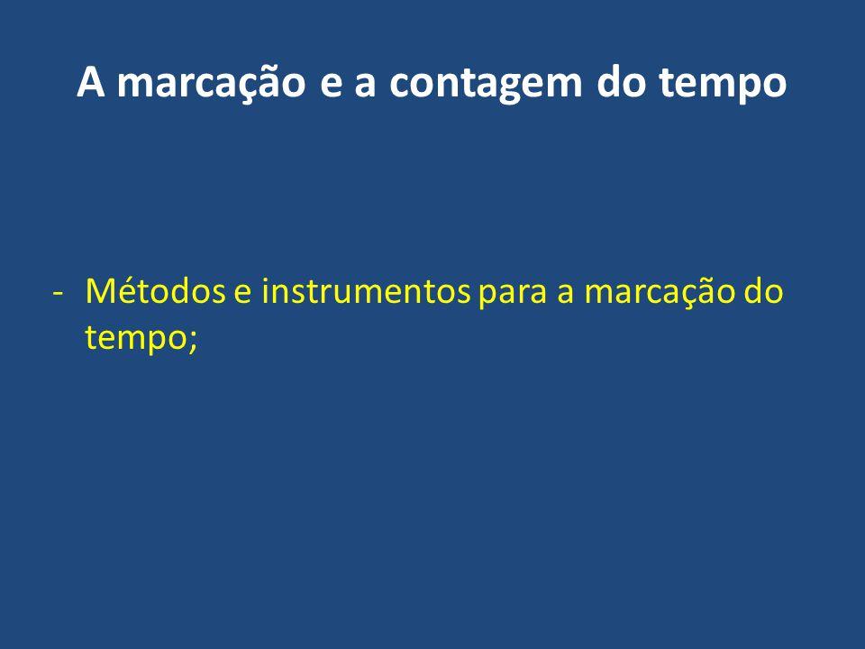 A marcação e a contagem do tempo -Métodos e instrumentos para a marcação do tempo;