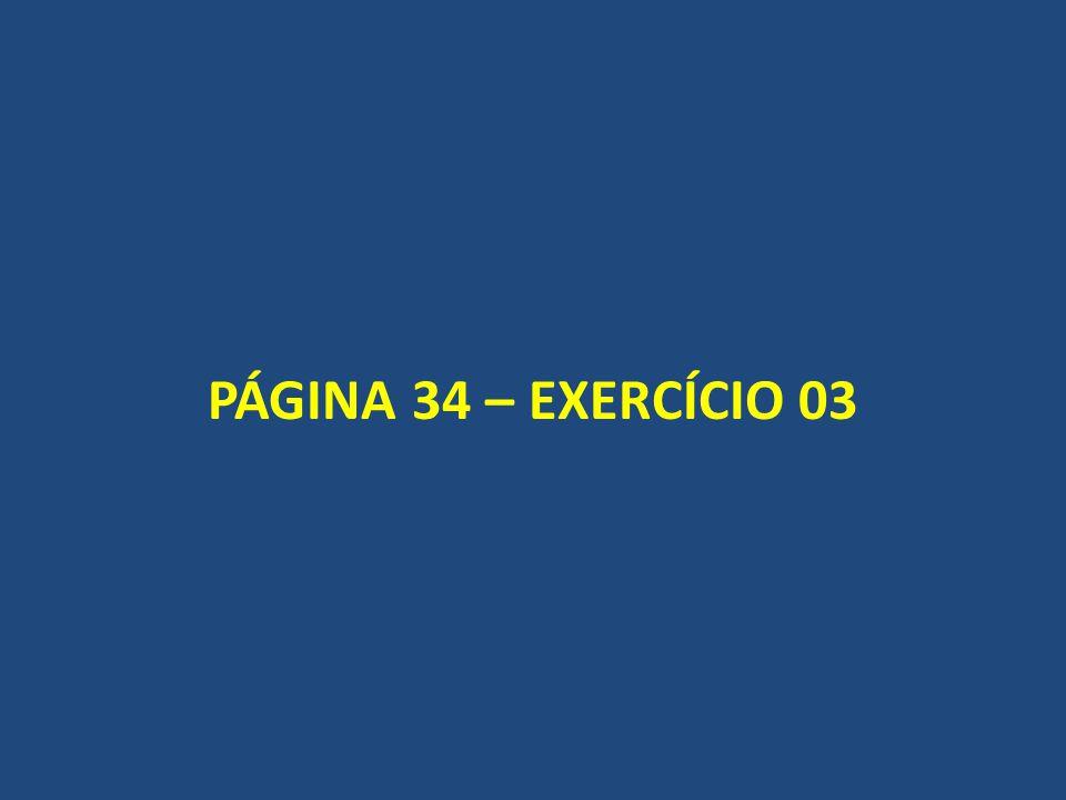PÁGINA 34 – EXERCÍCIO 03