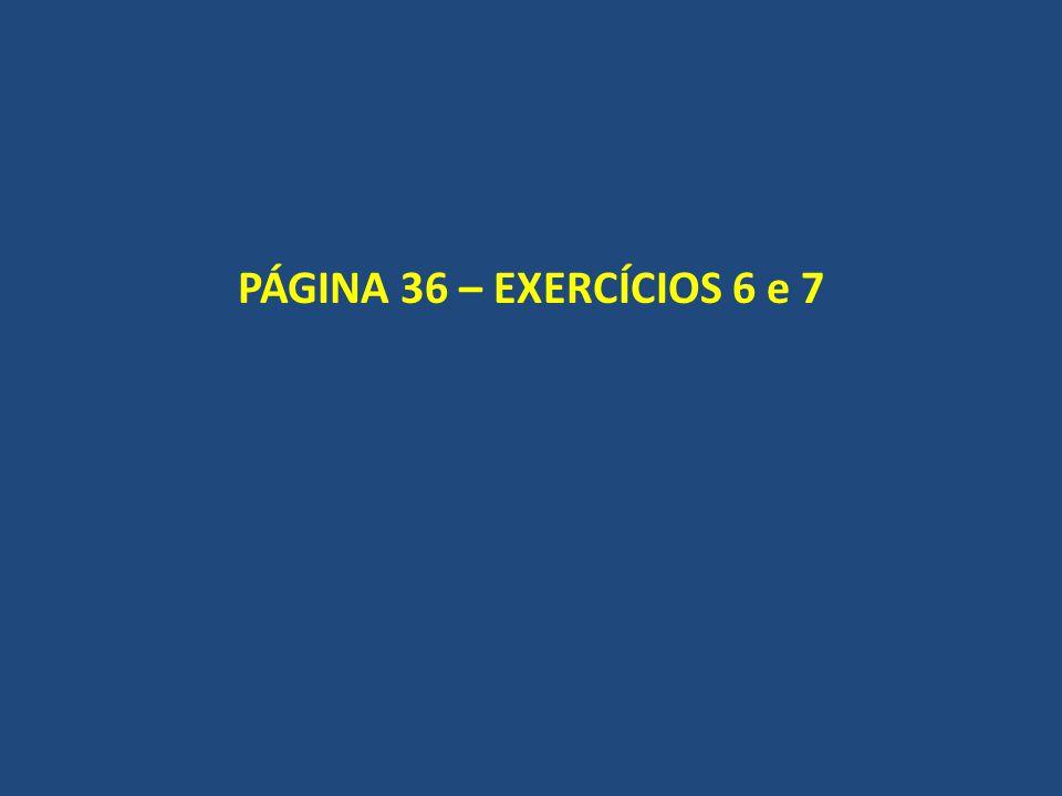 PÁGINA 36 – EXERCÍCIOS 6 e 7
