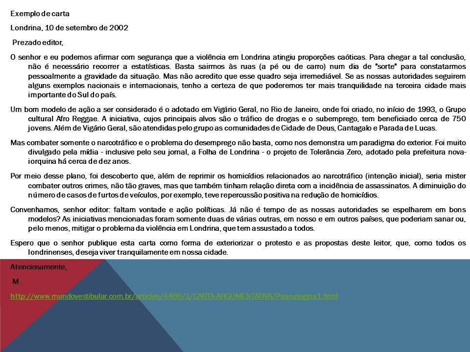 Exemplo de carta Londrina, 10 de setembro de 2002 Prezado editor, O senhor e eu podemos afirmar com segurança que a violência em Londrina atingiu prop