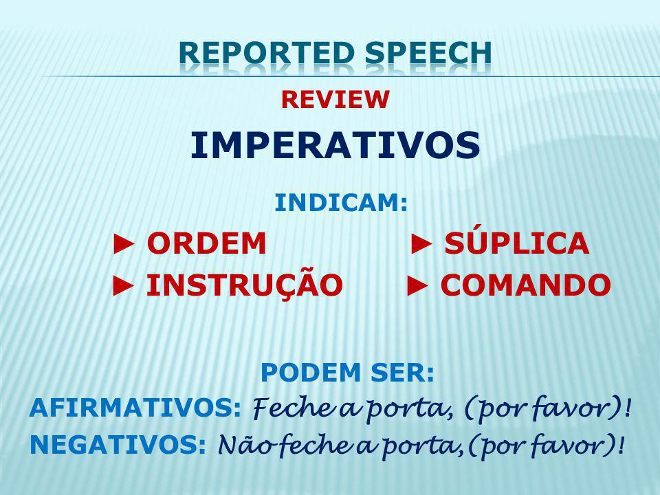 REVIEW IMPERATIVOS INDICAM: ORDEM SÚPLICA INSTRUÇÃO COMANDO PODEM SER: AFIRMATIVOS: Feche a porta, (por favor).