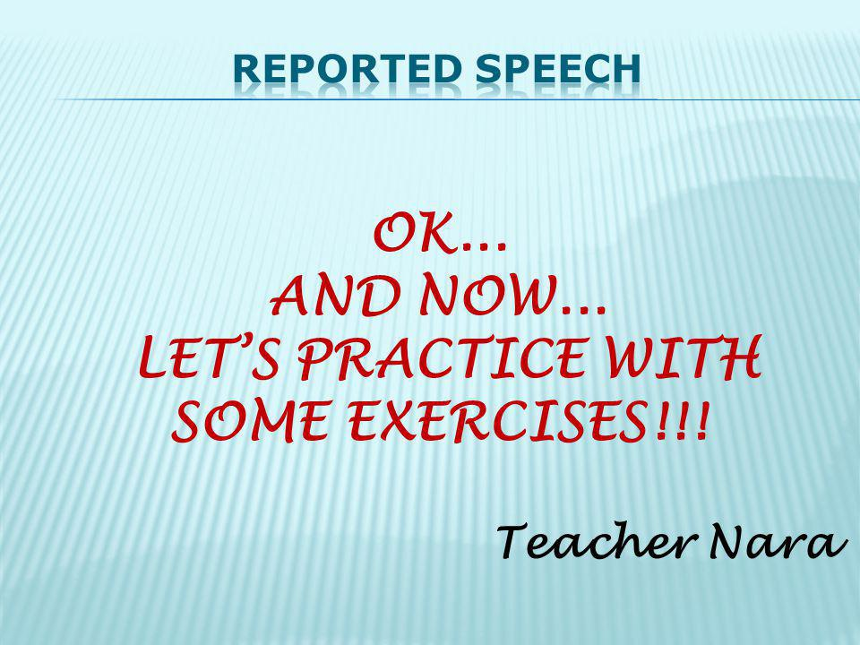 OK... AND NOW... LETS PRACTICE WITH SOME EXERCISES!!! Teacher Nara