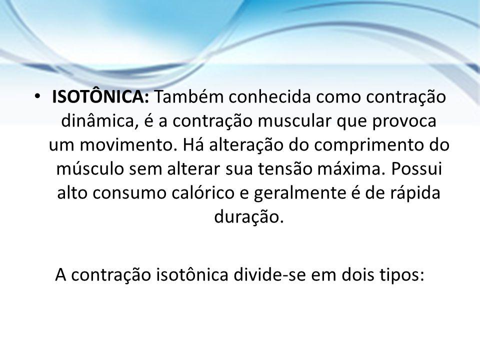 ISOTÔNICA: Também conhecida como contração dinâmica, é a contração muscular que provoca um movimento. Há alteração do comprimento do músculo sem alter