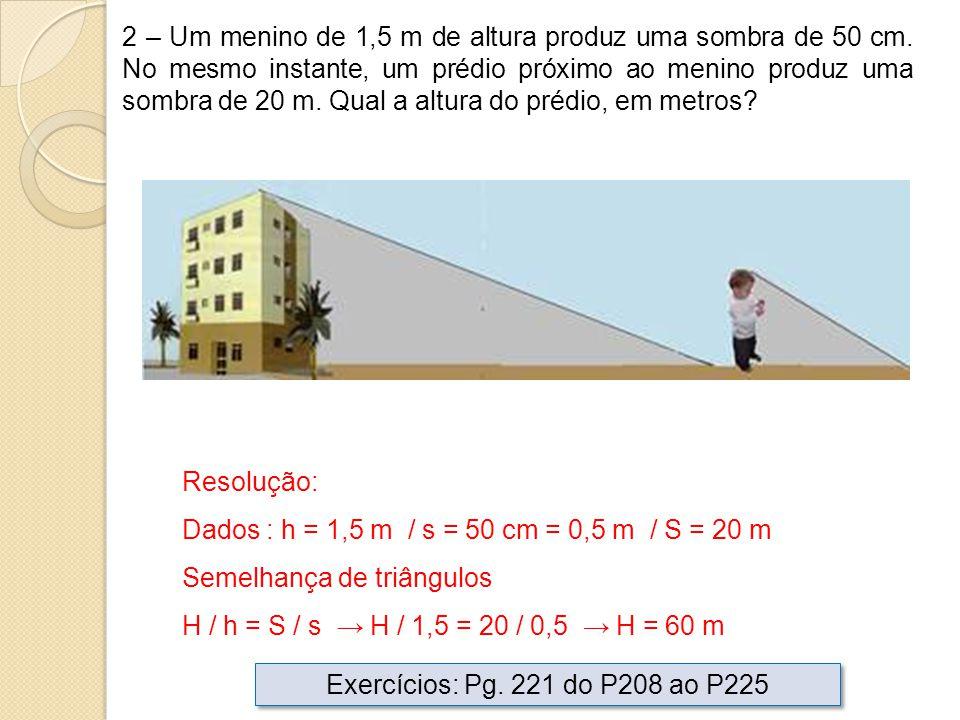 2 – Um menino de 1,5 m de altura produz uma sombra de 50 cm. No mesmo instante, um prédio próximo ao menino produz uma sombra de 20 m. Qual a altura d
